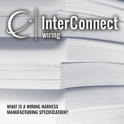 What is a Wiring Harness Manufacturing Specification? - InterConnect Boeing Standards Wire Harness on wire sleeve, wire antenna, wire leads, wire holder, wire clothing, wire lamp, wire connector, wire nut, wire ball, wire cap,