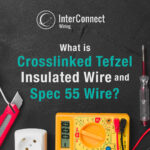 What Is Crosslinked Tefzel Insulated Wire And Spec 55 Wire_