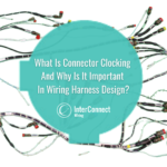 What Is Connector Clocking and Why Is It Important in Wiring Harness Design (3)