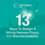 13 Ways To Design A Wiring Harness Poorly For Manufacturability